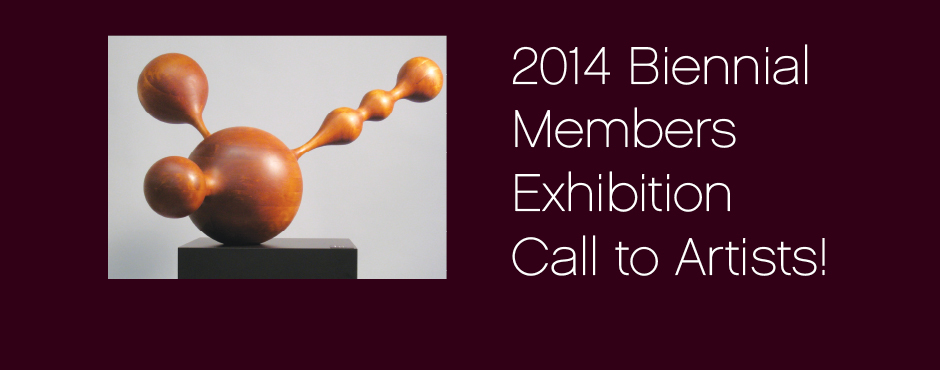 <h1></h1><p>Register by July 5, 2014. The 2014 Biennial Members Exhibition is coming soon. October 25, 2014 - January 25, 2015</p>