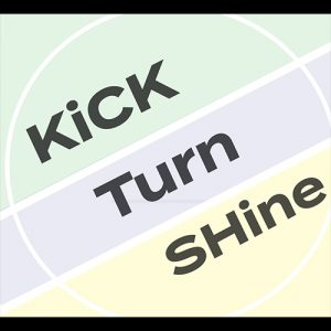 Kick, Turn, Shine