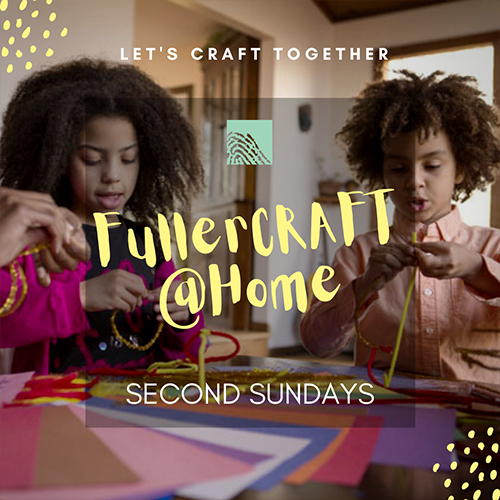 Fuller Craft at Home, Second Sundays