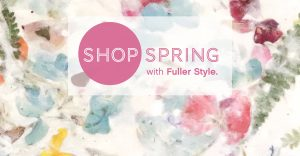 Shop Spring with Fuller Style